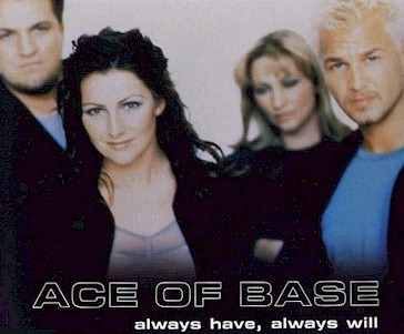Ace of Base Always Have, Always Will
