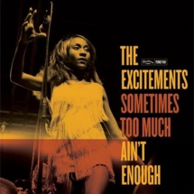 The Excitements – Sometimes Too Much Ain't Enough