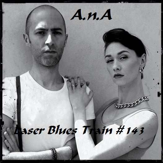 Laser Blues Train #143  18h30/20h en direct avec A.n.A