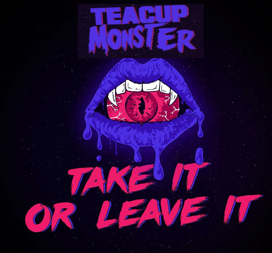 Take it or Leave it, Album des TEACUP MONSTER : de la bombe !!!