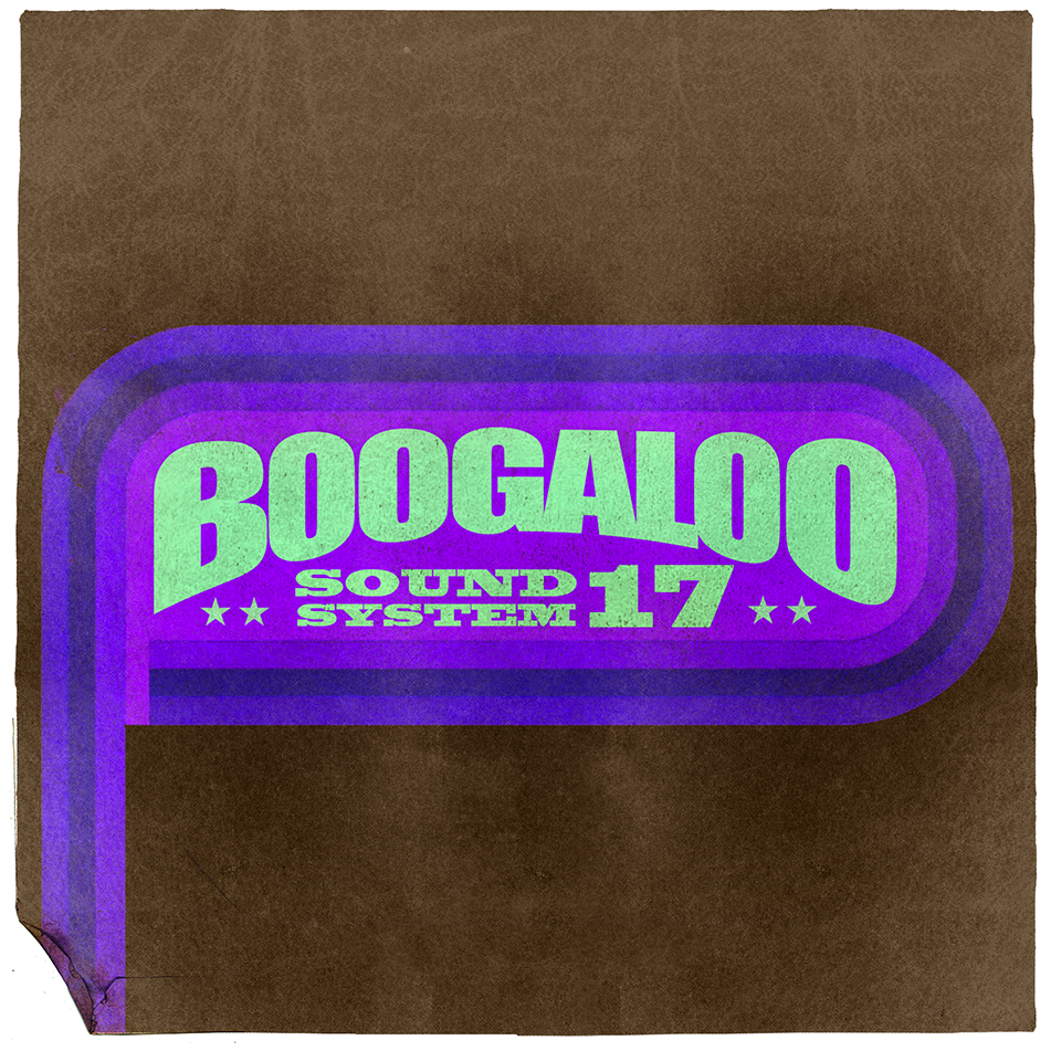 Boogaloo Sound System 17 - A Real Mother For Ya